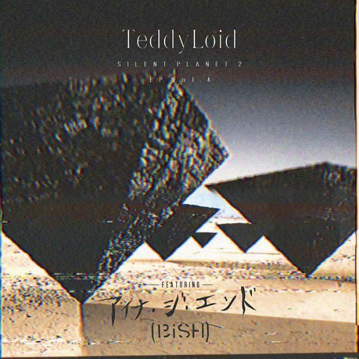 """BiSHアイナ・ジ・エンドとTeddyLoidがコラボEPリリース!BiSHのアンセム""""MONSTERS""""初リミックスも収録 teddyloid_EP4-700x700"""