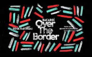 """BACARDÍ """"Over The Border"""""""